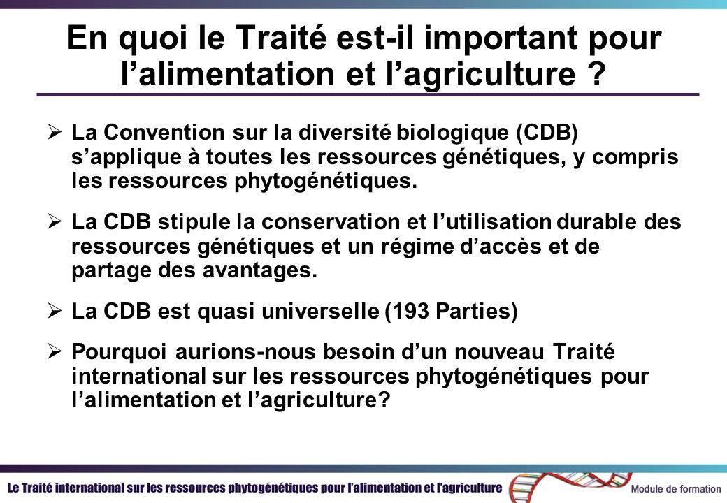 En quoi le Traité est-il important pour lalimentation et lagriculture ? La Convention sur la diversité biologique (CDB) sapplique à toutes les ressour