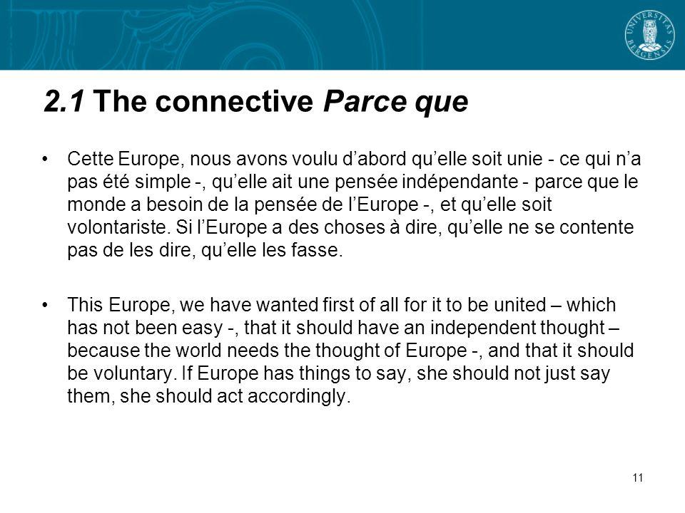 2.1 The connective Parce que Cette Europe, nous avons voulu dabord quelle soit unie - ce qui na pas été simple -, quelle ait une pensée indépendante - parce que le monde a besoin de la pensée de lEurope -, et quelle soit volontariste.