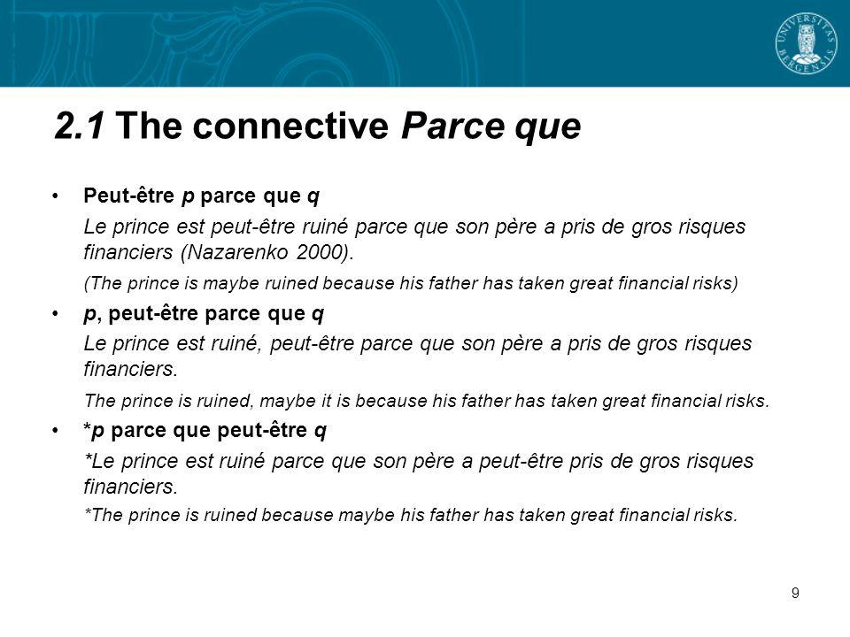 2.1 The connective Parce que Peut-être p parce que q Le prince est peut-être ruiné parce que son père a pris de gros risques financiers (Nazarenko 2000).