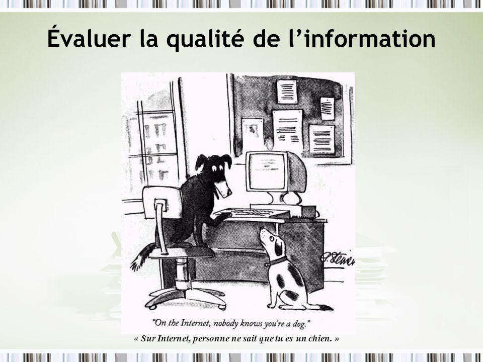 Évaluer la qualité de linformation « Sur Internet, personne ne sait que tu es un chien. »