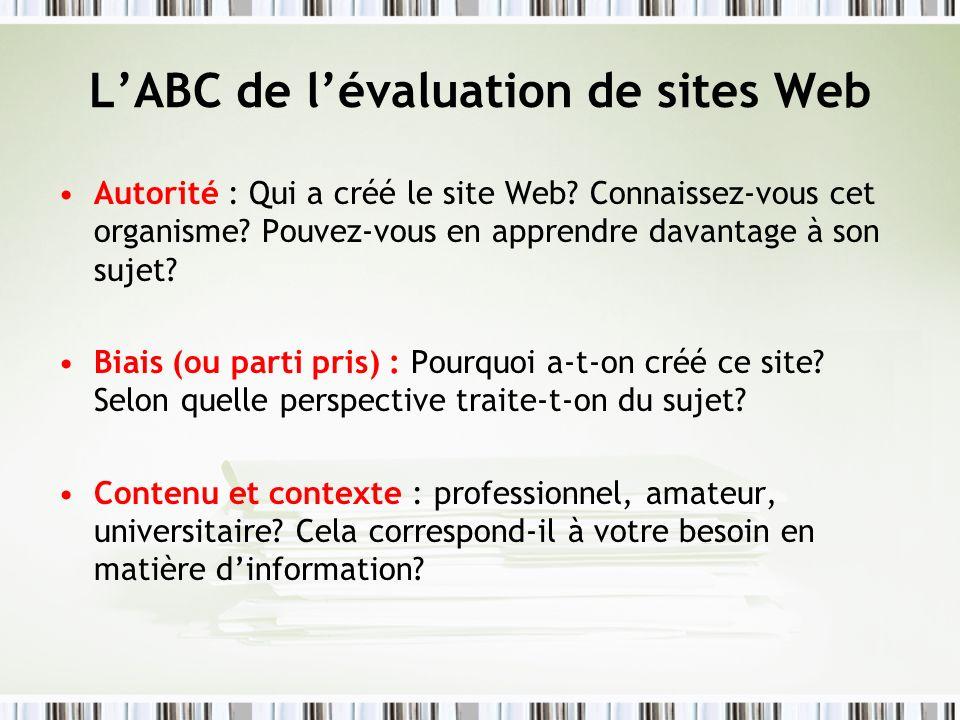 LABC de lévaluation de sites Web Autorité : Qui a créé le site Web? Connaissez-vous cet organisme? Pouvez-vous en apprendre davantage à son sujet? Bia