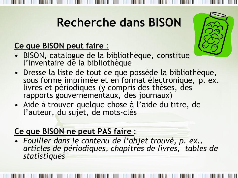 Recherche dans BISON Ce que BISON peut faire : BISON, catalogue de la bibliothèque, constitue linventaire de la bibliothèque Dresse la liste de tout c