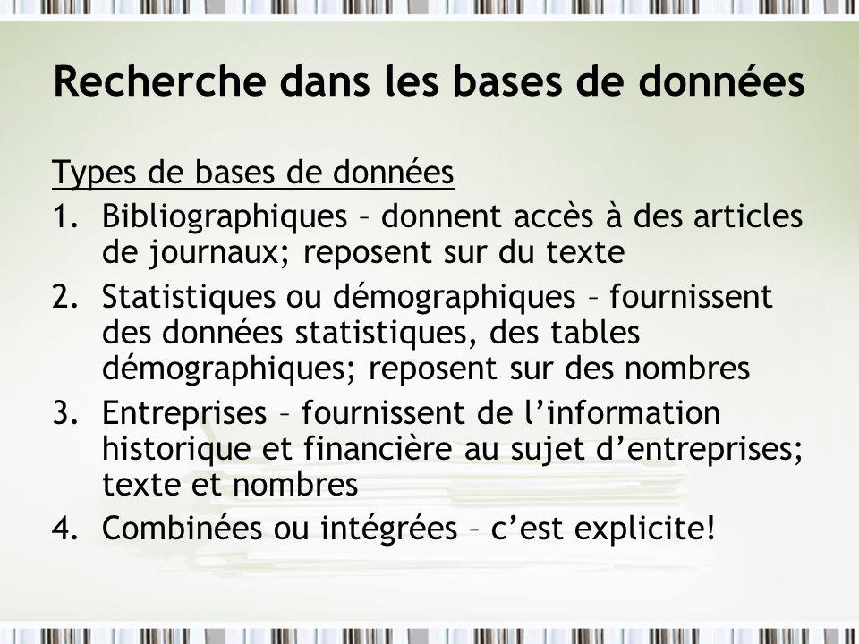 Recherche dans les bases de données Types de bases de données 1.Bibliographiques – donnent accès à des articles de journaux; reposent sur du texte 2.S