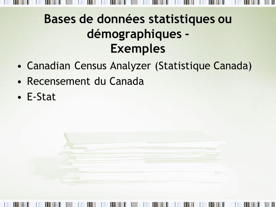Bases de données statistiques ou démographiques - Exemples Canadian Census Analyzer (Statistique Canada) Recensement du Canada E-Stat