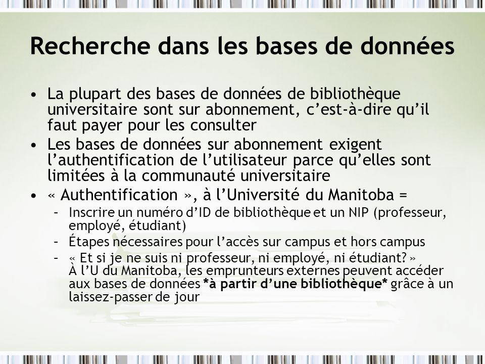 Recherche dans les bases de données La plupart des bases de données de bibliothèque universitaire sont sur abonnement, cest-à-dire quil faut payer pou
