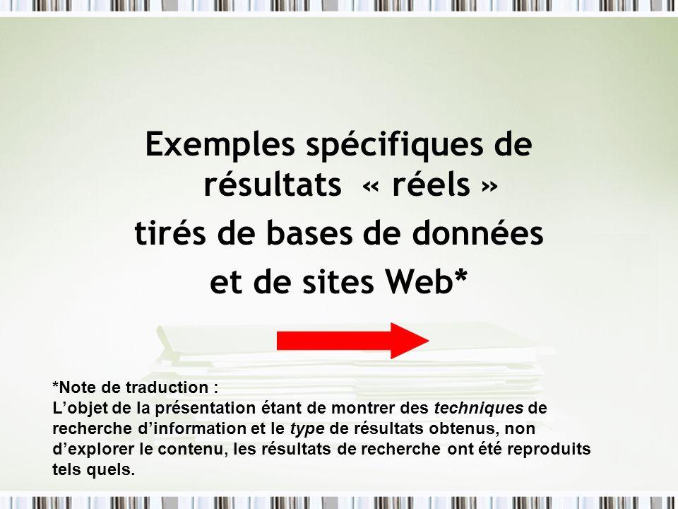 Exemples spécifiques de résultats « réels » tirés de bases de données et de sites Web* *Note de traduction : Lobjet de la présentation étant de montre