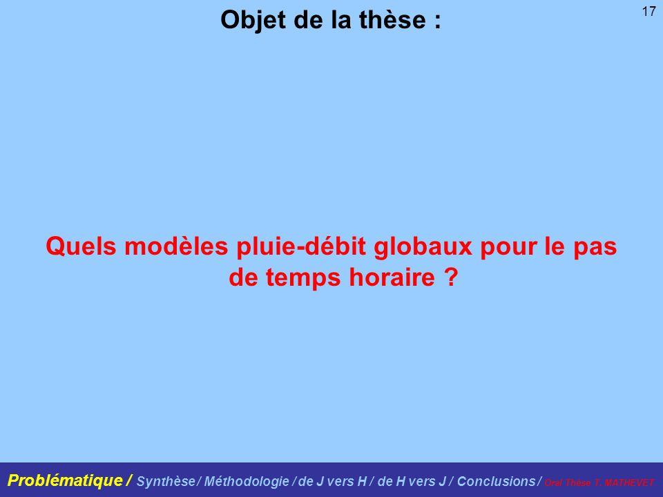 17 Objet de la thèse : Quels modèles pluie-débit globaux pour le pas de temps horaire ? Problématique / Synthèse / Méthodologie / de J vers H / de H v