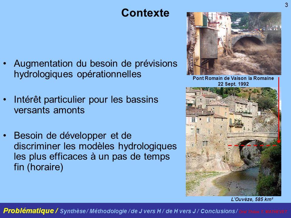 3 Contexte Pont Romain de Vaison la Romaine 22 Sept. 1992 LOuvèze, 585 km² Augmentation du besoin de prévisions hydrologiques opérationnelles Intérêt