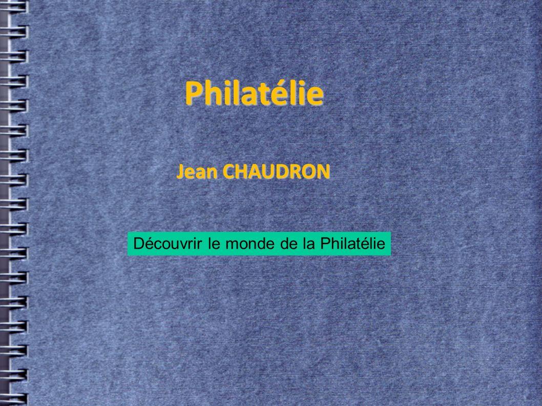 Philatélie Philatélie Jean CHAUDRON Jean CHAUDRON Découvrir le monde de la Philatélie