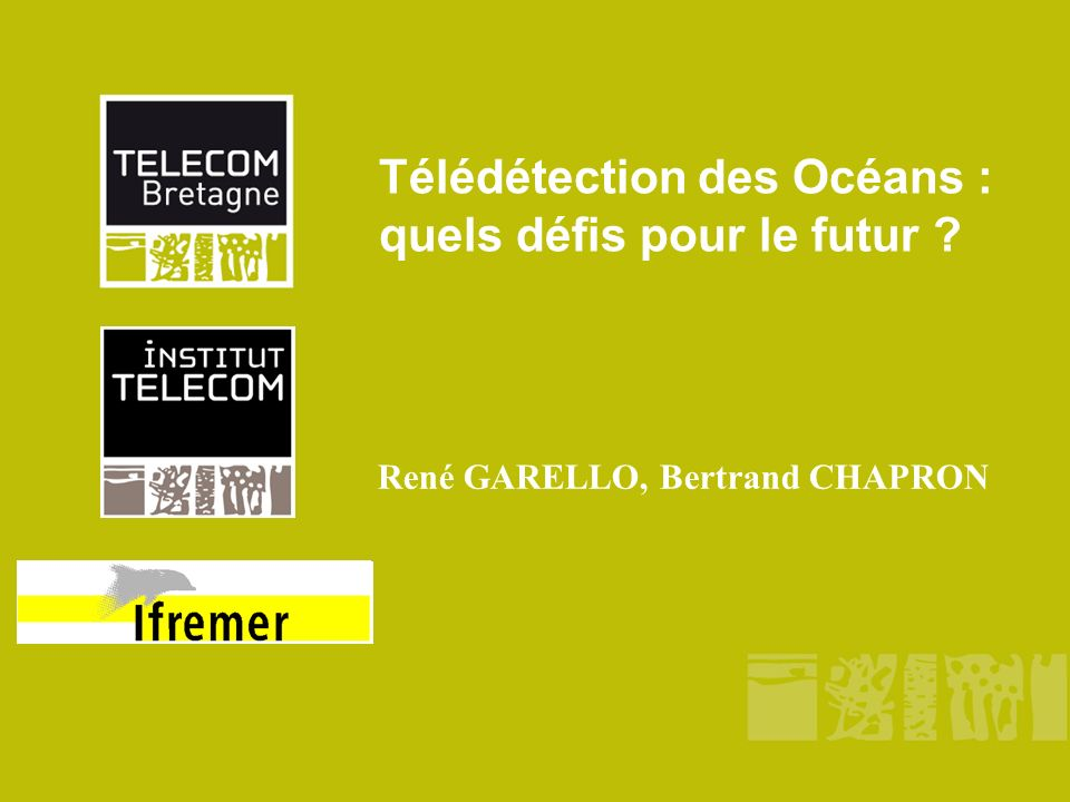 Télédétection des Océans : quels défis pour le futur ? René GARELLO, Bertrand CHAPRON