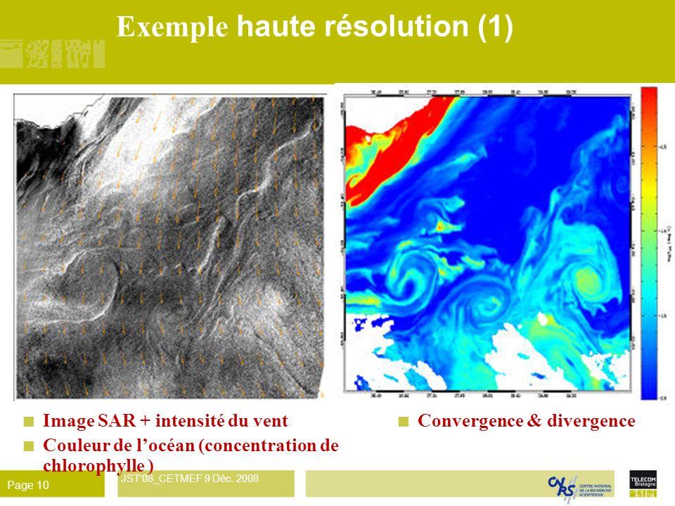 René Garello JST'08_CETMEF 9 Déc. 2008 Page 10 Exemple haute résolution (1) Image SAR + intensité du vent Couleur de locéan (concentration de chloroph