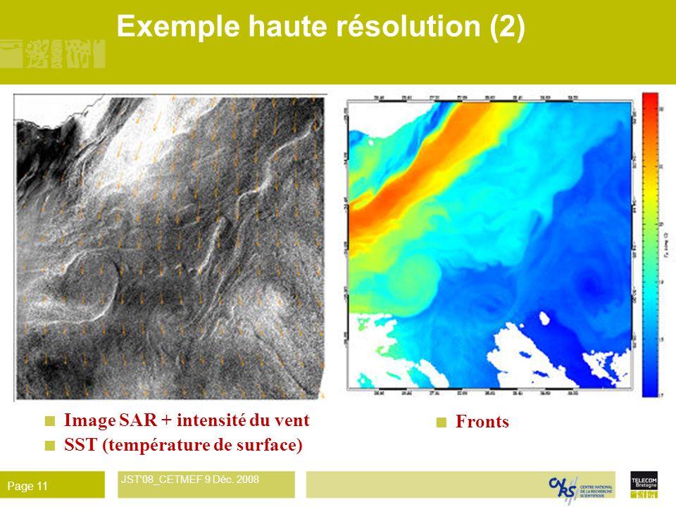 René Garello JST'08_CETMEF 9 Déc. 2008 Page 11 Exemple haute résolution (2) Image SAR + intensité du vent SST (température de surface) Fronts
