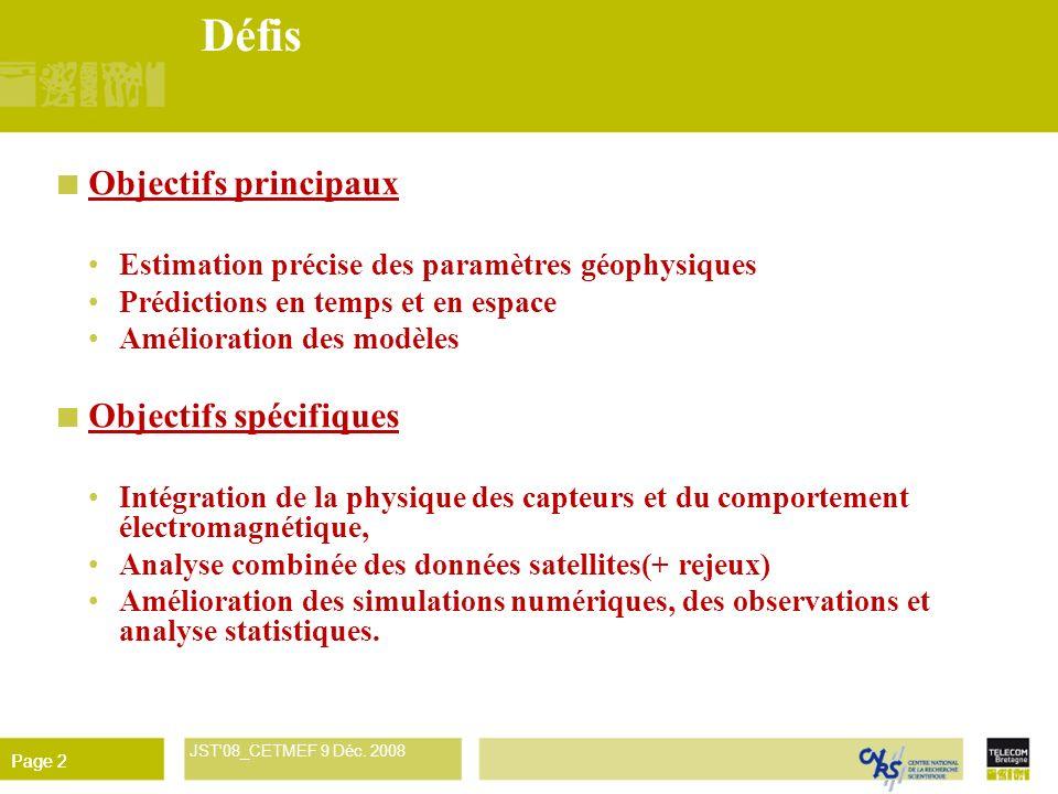 René Garello JST'08_CETMEF 9 Déc. 2008 Page 2 Défis Objectifs principaux Estimation précise des paramètres géophysiques Prédictions en temps et en esp