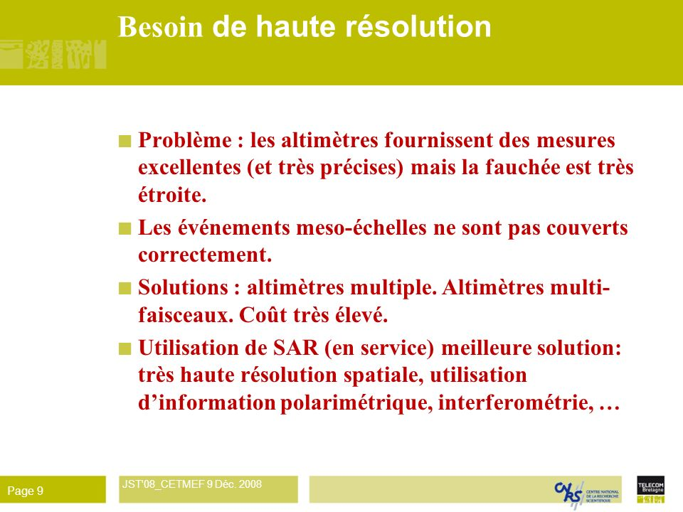 René Garello JST'08_CETMEF 9 Déc. 2008 Page 9 Besoin de haute résolution Problème : les altimètres fournissent des mesures excellentes (et très précis