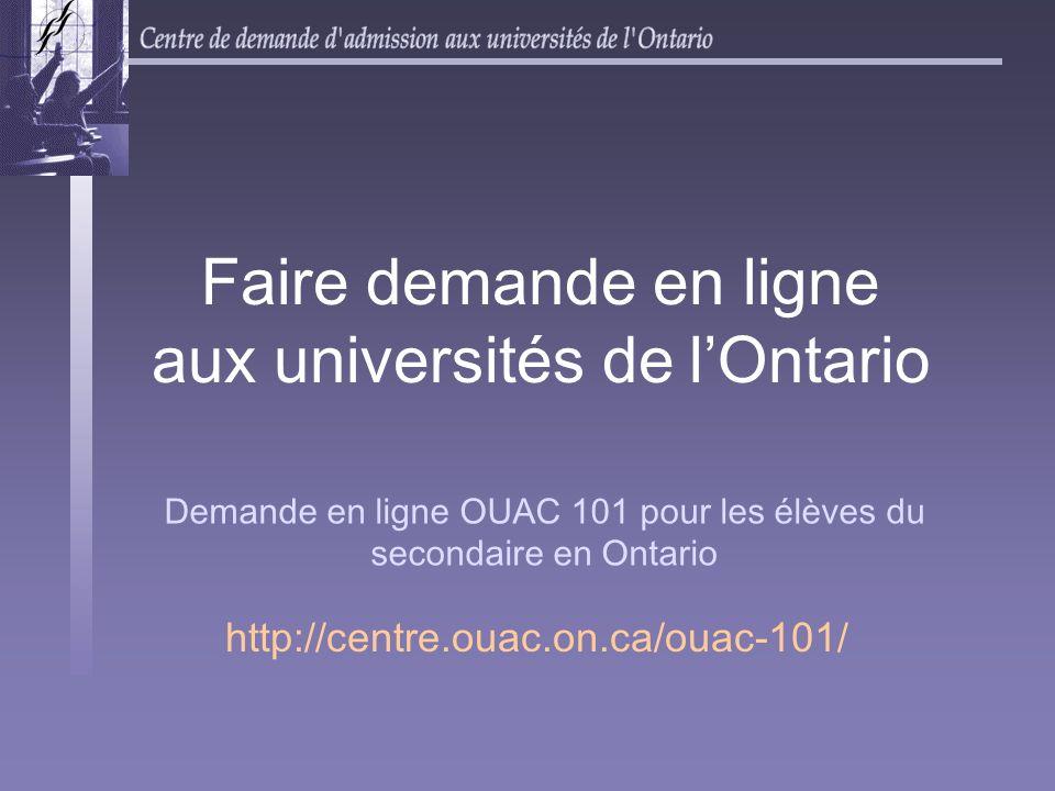 Demande en ligne OUAC 101 pour les élèves du secondaire en Ontario Faire demande en ligne aux universités de lOntario http://centre.ouac.on.ca/ouac-10