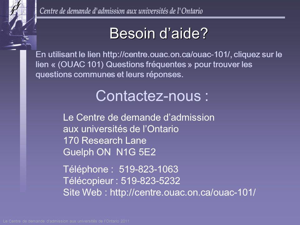 Besoin daide? En utilisant le lien http://centre.ouac.on.ca/ouac-101/, cliquez sur le lien « (OUAC 101) Questions fréquentes » pour trouver les questi