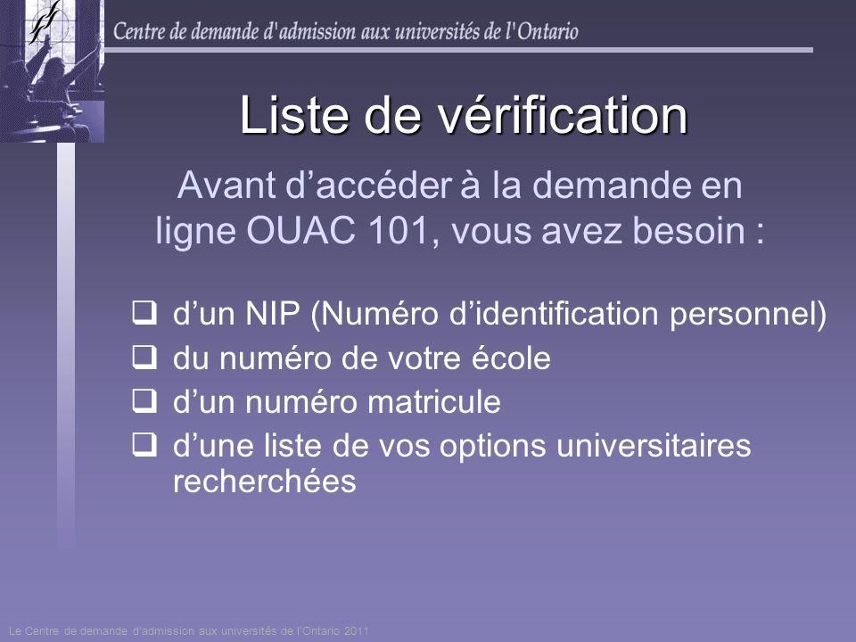Avant daccéder à la demande en ligne OUAC 101, vous avez besoin : dun NIP (Numéro didentification personnel) du numéro de votre école dun numéro matri