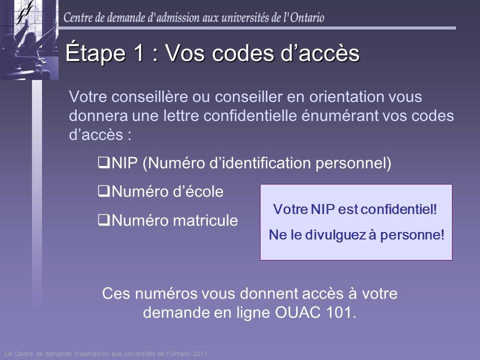 NIP (Numéro didentification personnel) Numéro décole Numéro matricule Étape 1 : Vos codes daccès Votre conseillère ou conseiller en orientation vous d