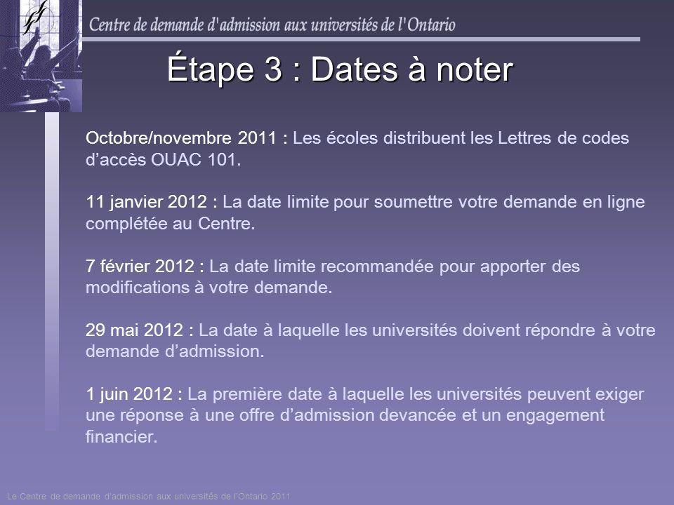 Octobre/novembre 2011 : Les écoles distribuent les Lettres de codes daccès OUAC 101. 11 janvier 2012 : La date limite pour soumettre votre demande en