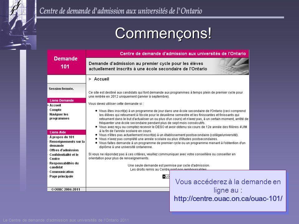 Vous accéderez à la demande en ligne au : http://centre.ouac.on.ca/ouac-101/ Commençons! Le Centre de demande dadmission aux universités de lOntario 2