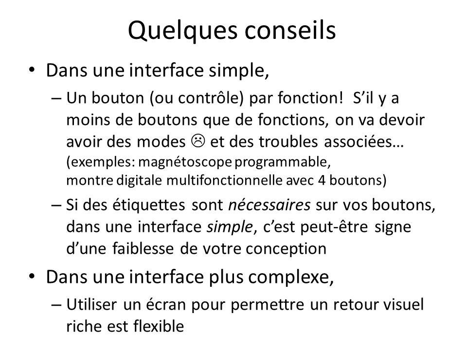 Quelques conseils Dans une interface simple, – Un bouton (ou contrôle) par fonction! Sil y a moins de boutons que de fonctions, on va devoir avoir des