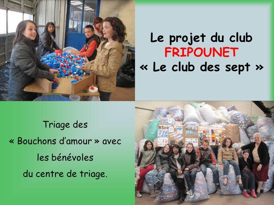 Le projet du club FRIPOUNET « Le club des sept » Triage des « Bouchons damour » avec les bénévoles du centre de triage.