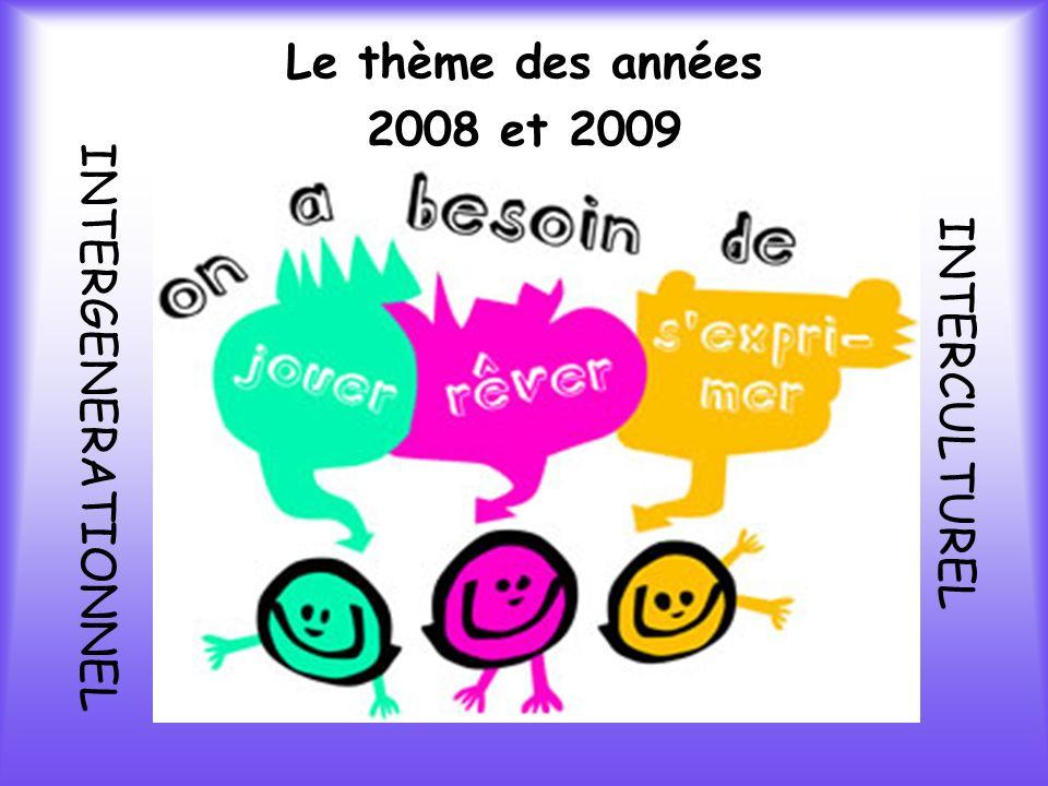 Le thème des années 2008 et 2009 INTERGENERATIONNEL INTERCULTUREL