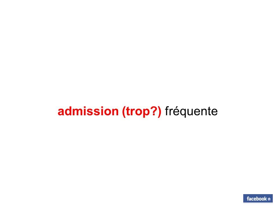 admission (trop ) fréquente