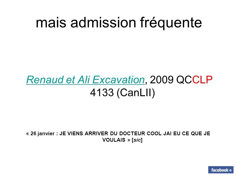 mais admission fréquente Renaud et Ali Excavation, 2009 QCCLP 4133 (CanLII)Renaud et Ali Excavation « 26 janvier : JE VIENS ARRIVER DU DOCTEUR COOL JAI EU CE QUE JE VOULAIS » [sic]