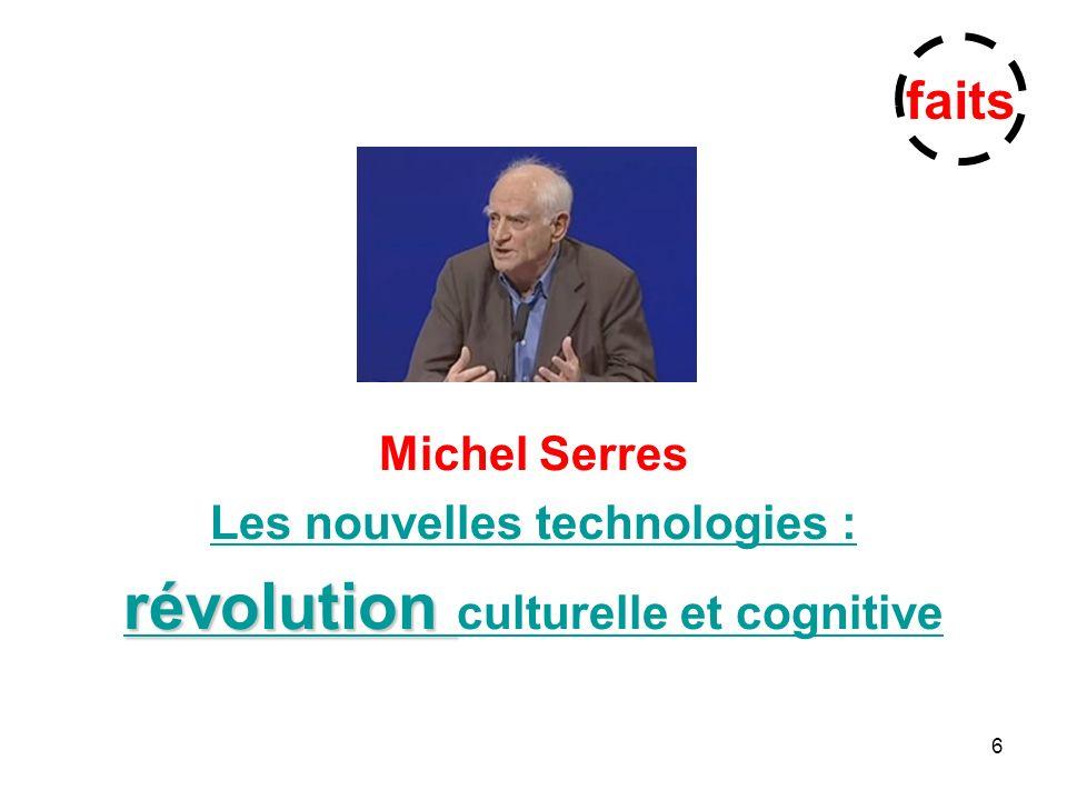 6 Michel Serres Les nouvelles technologies : révolution culturelle et cognitive faits