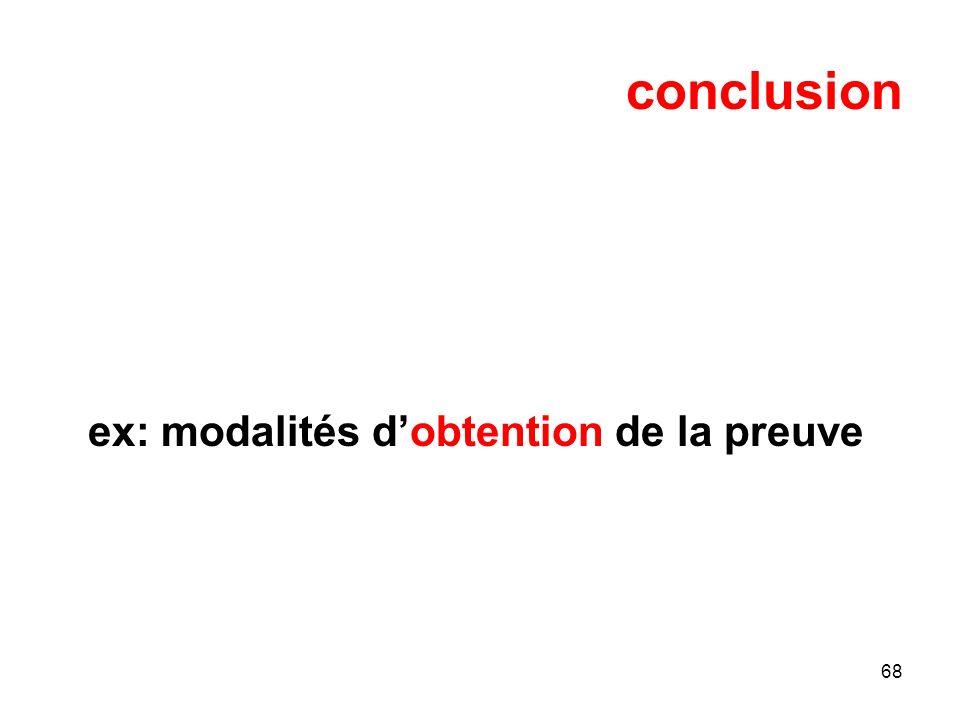 68 conclusion ex: modalités dobtention de la preuve