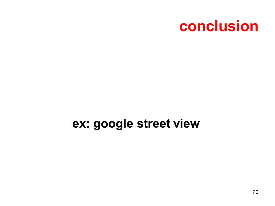 70 conclusion ex: google street view