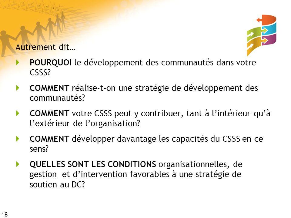 18 Autrement dit… POURQUOI le développement des communautés dans votre CSSS.