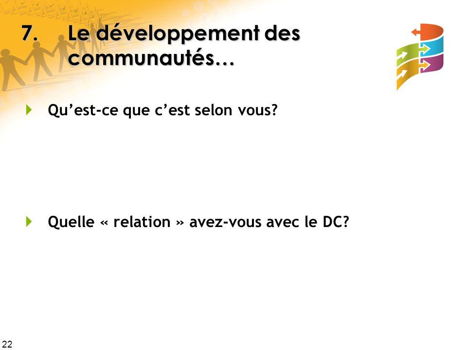 22 7.Le développement des communautés… Quest-ce que cest selon vous.