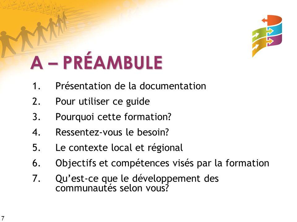 7 A – PRÉAMBULE 1.Présentation de la documentation 2.Pour utiliser ce guide 3.Pourquoi cette formation.
