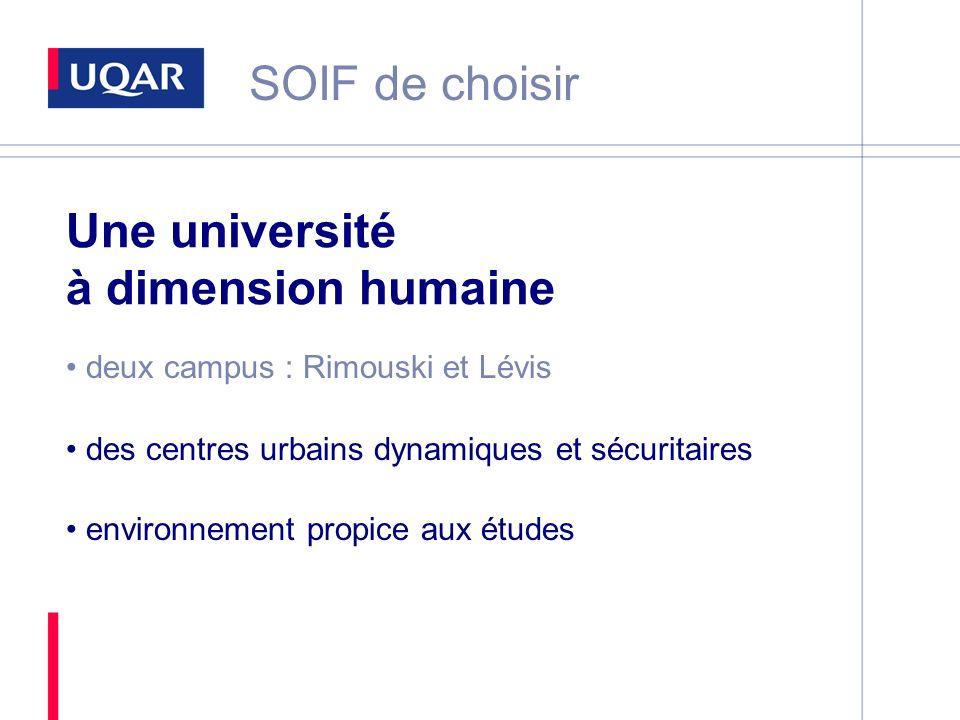 SOIF de choisir Une université à dimension humaine deux campus : Rimouski et Lévis des centres urbains dynamiques et sécuritaires environnement propice aux études