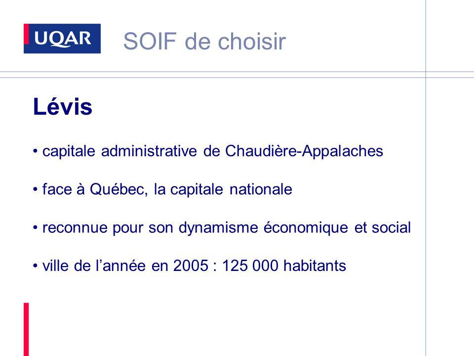 SOIF de choisir face à Québec, la capitale nationale reconnue pour son dynamisme économique et social ville de lannée en 2005 : 125 000 habitants capitale administrative de Chaudière-Appalaches Lévis