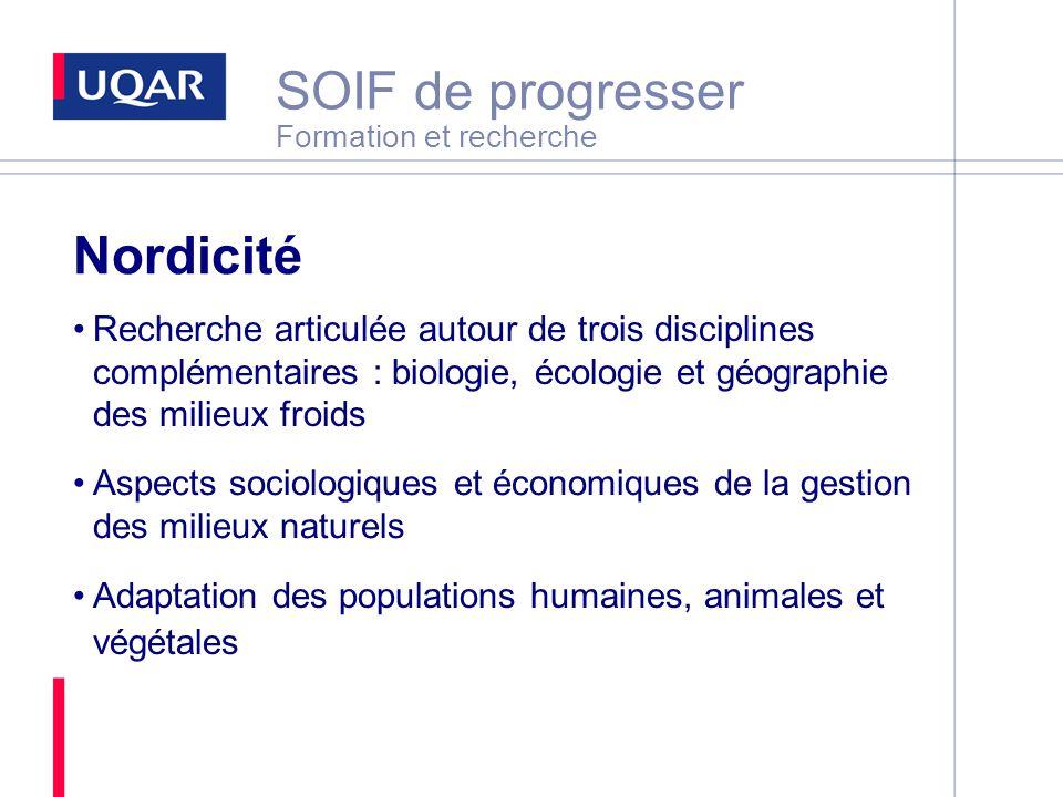 SOIF de progresser Formation et recherche Nordicité Recherche articulée autour de trois disciplines complémentaires : biologie, écologie et géographie