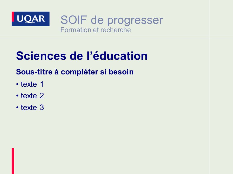 SOIF de progresser Formation et recherche Sous-titre à compléter si besoin texte 1 texte 2 texte 3 Sciences de léducation