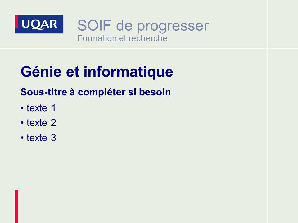 SOIF de progresser Formation et recherche Sous-titre à compléter si besoin texte 1 texte 2 texte 3 Génie et informatique
