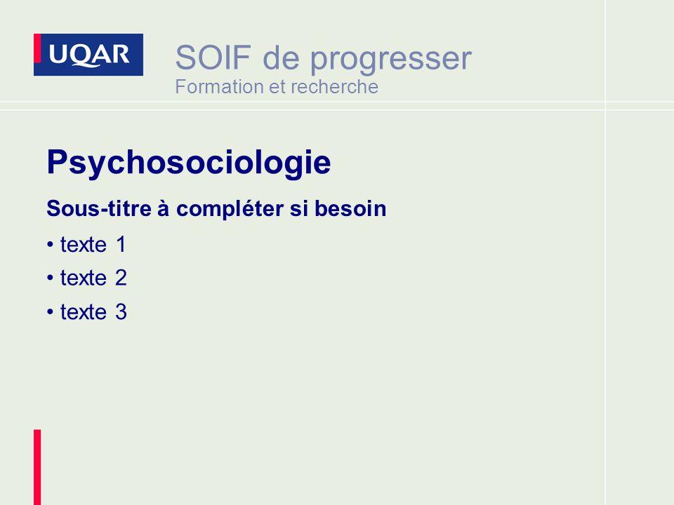 SOIF de progresser Formation et recherche Sous-titre à compléter si besoin texte 1 texte 2 texte 3 Psychosociologie