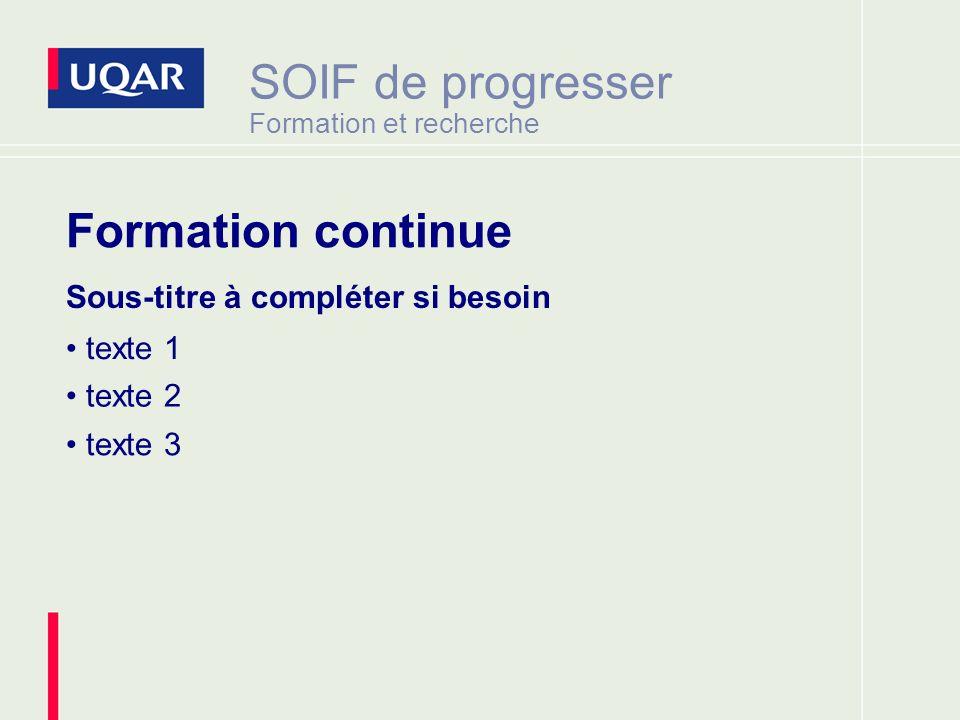 SOIF de progresser Formation et recherche Sous-titre à compléter si besoin texte 1 texte 2 texte 3 Formation continue