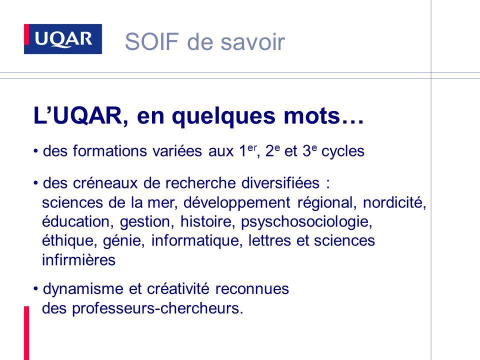 SOIF de savoir LUQAR, en quelques mots… des formations variées aux 1 er, 2 e et 3 e cycles des créneaux de recherche diversifiées : sciences de la mer