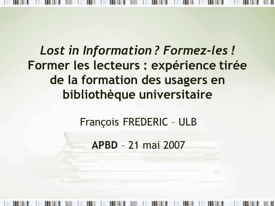Lost in Information . Formez-les .
