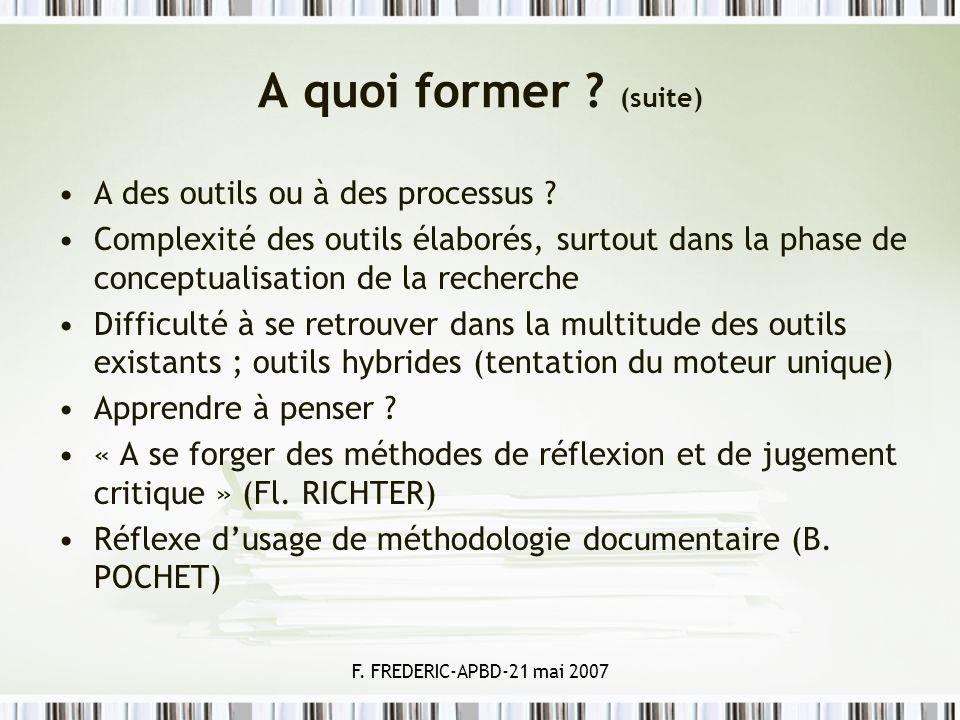 F. FREDERIC-APBD-21 mai 2007 A quoi former ? (suite) A des outils ou à des processus ? Complexité des outils élaborés, surtout dans la phase de concep
