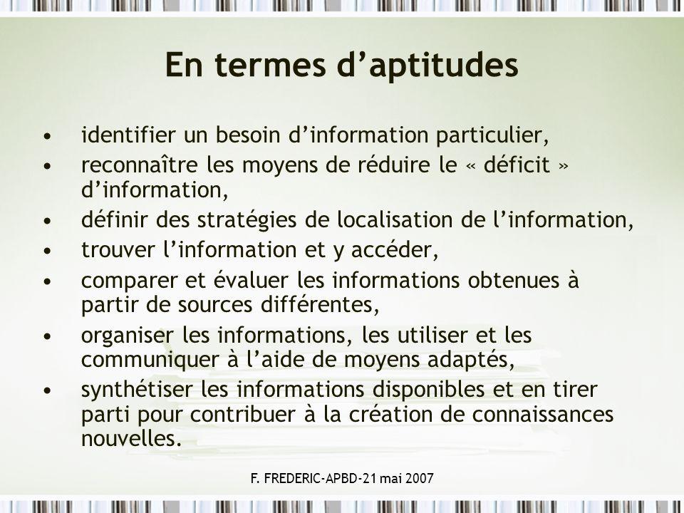 F. FREDERIC-APBD-21 mai 2007 En termes daptitudes identifier un besoin dinformation particulier, reconnaître les moyens de réduire le « déficit » dinf