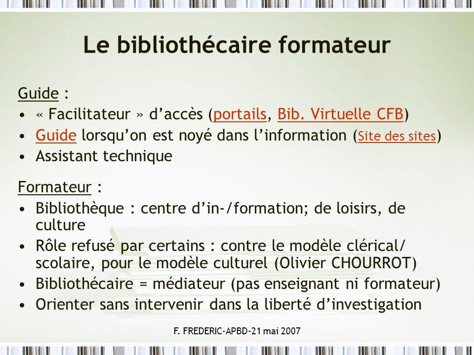 F. FREDERIC-APBD-21 mai 2007 Le bibliothécaire formateur Guide : « Facilitateur » daccès (portails, Bib. Virtuelle CFB)portailsBib. Virtuelle CFB Guid