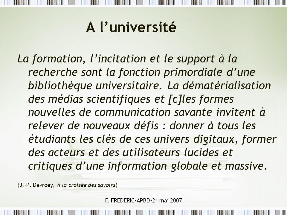 F. FREDERIC-APBD-21 mai 2007 A luniversité La formation, lincitation et le support à la recherche sont la fonction primordiale dune bibliothèque unive