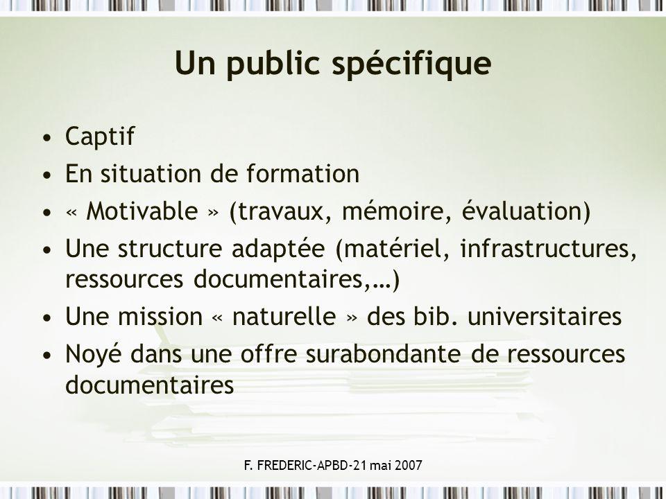 F. FREDERIC-APBD-21 mai 2007 Un public spécifique Captif En situation de formation « Motivable » (travaux, mémoire, évaluation) Une structure adaptée