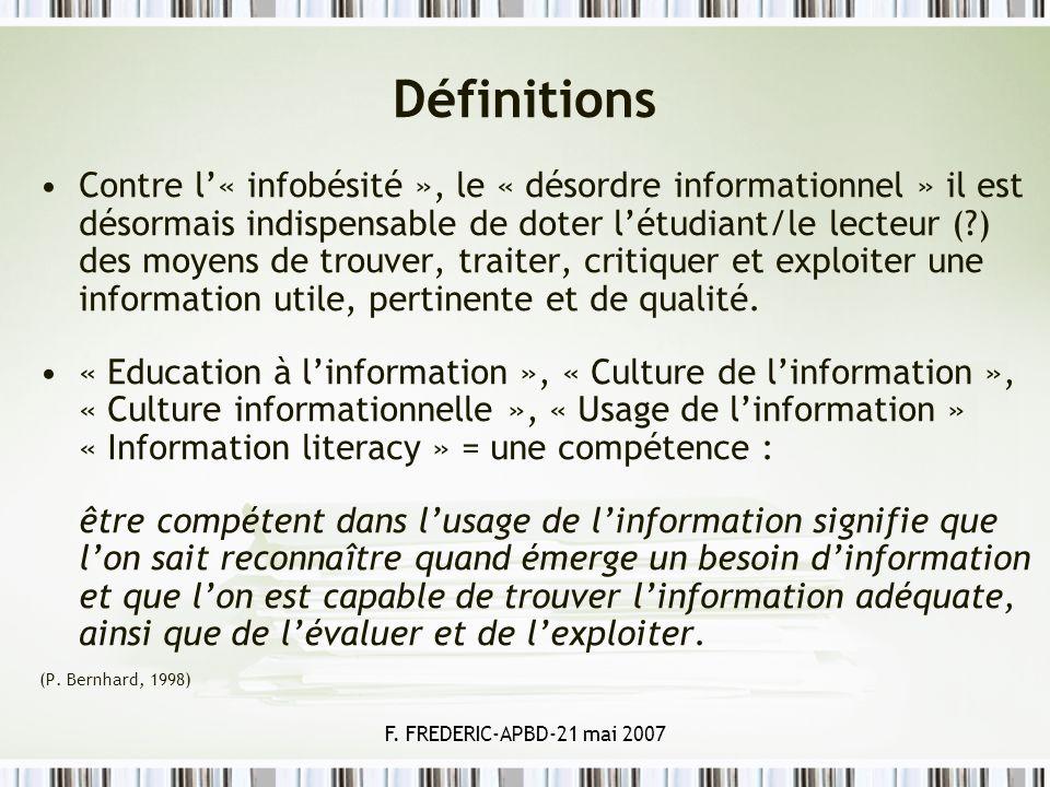 F. FREDERIC-APBD-21 mai 2007 Définitions Contre l« infobésité », le « désordre informationnel » il est désormais indispensable de doter létudiant/le l